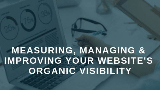 Measuring, managing & improving your website's organic visibility